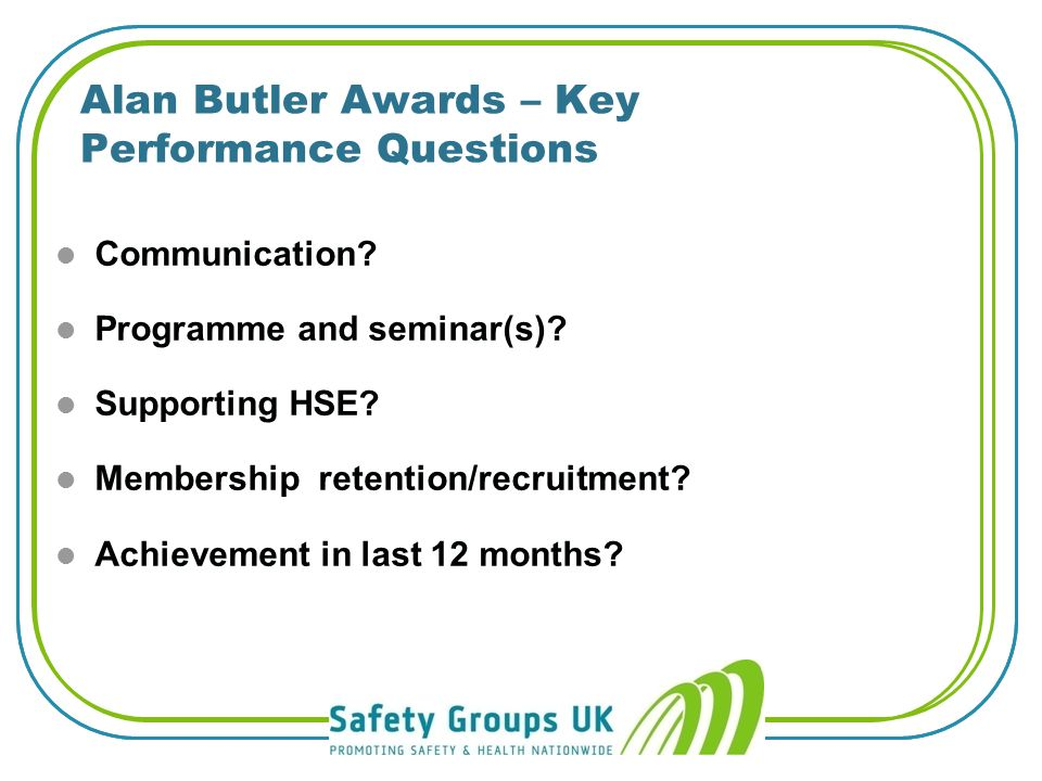 The Safety Groups UK 2011 Awards are: l Alan Butler Awards l Maurice Adamson Award This year the Alan Butler awards have been restructured to make the