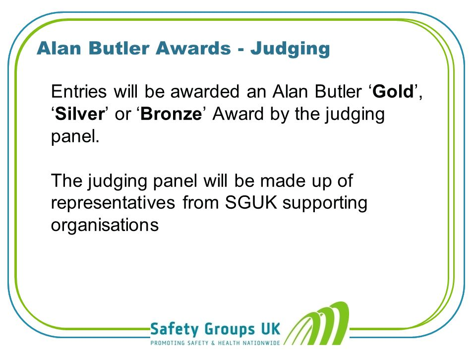 l Communication? l Programme and seminar(s)? l Supporting HSE? l Membership retention/recruitment? l Achievement in last 12 months? Alan Butler Awards