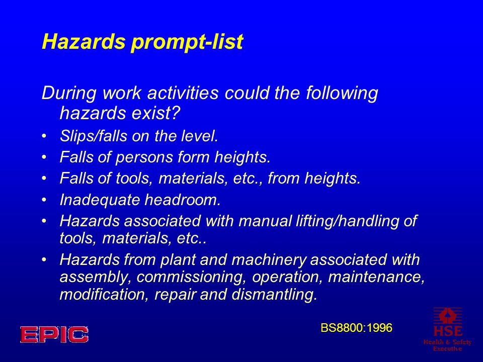 Hazards prompt-list During work activities could the following hazards exist? Slips/falls on the level. Falls of persons form heights. Falls of tools,