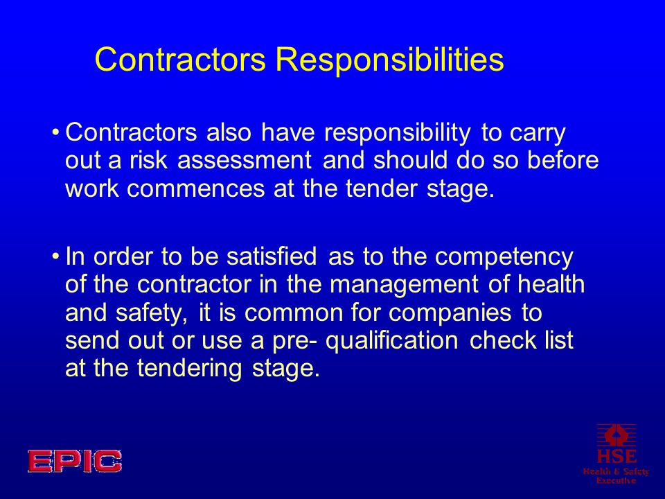 Contractors Responsibilities Contractors also have responsibility to carry out a risk assessment and should do so before work commences at the tender