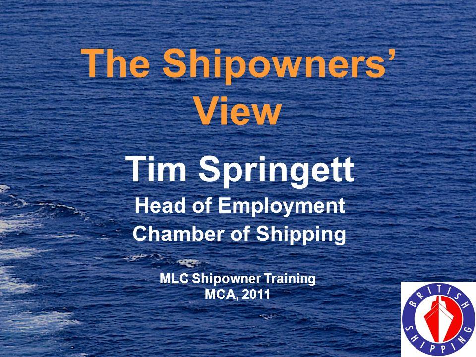 The Shipowners View Tim Springett Head of Employment Chamber of Shipping MLC Shipowner Training MCA, 2011