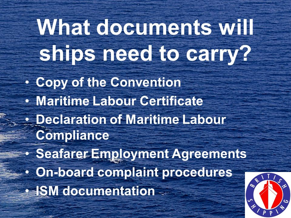 What documents will ships need to carry? Copy of the Convention Maritime Labour Certificate Declaration of Maritime Labour Compliance Seafarer Employm