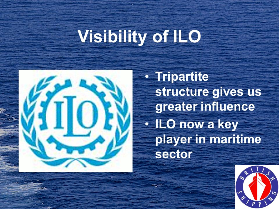 Visibility of ILO Tripartite structure gives us greater influence ILO now a key player in maritime sector