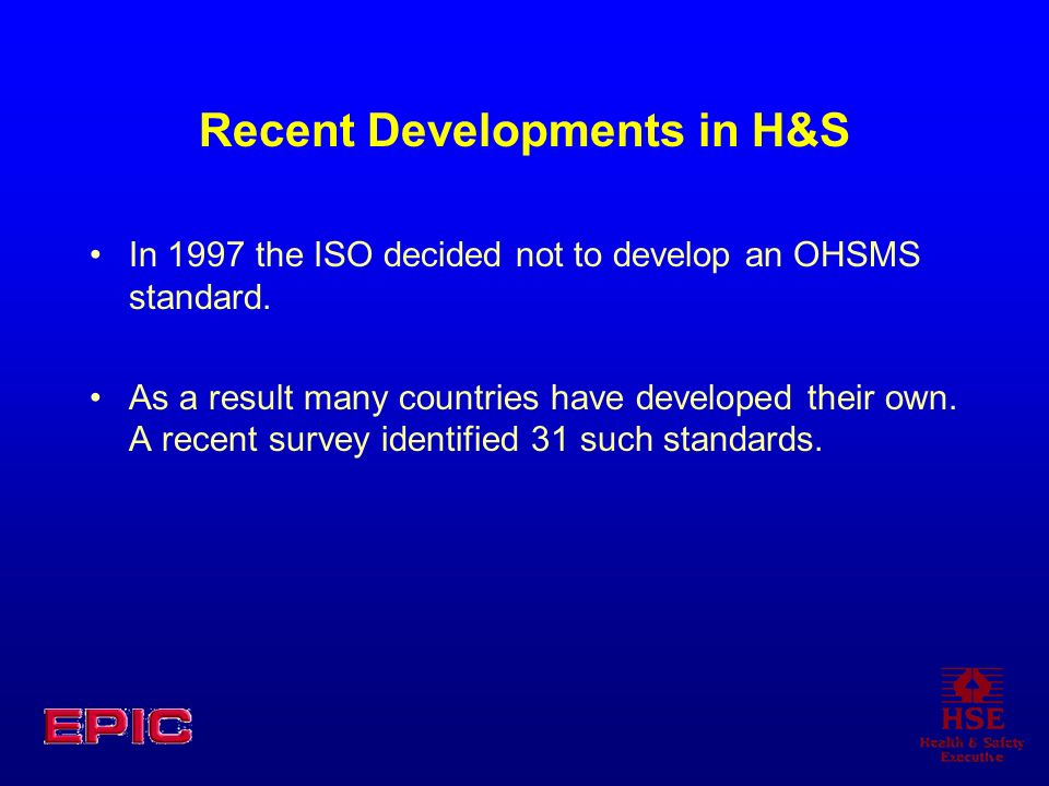 Recent Developments in H&S In 1997 the ISO decided not to develop an OHSMS standard.