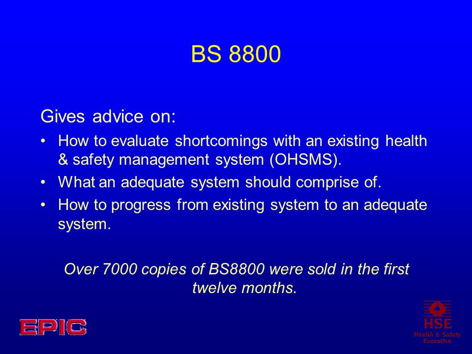 BS 8800 Gives advice on: How to evaluate shortcomings with an existing health & safety management system (OHSMS).