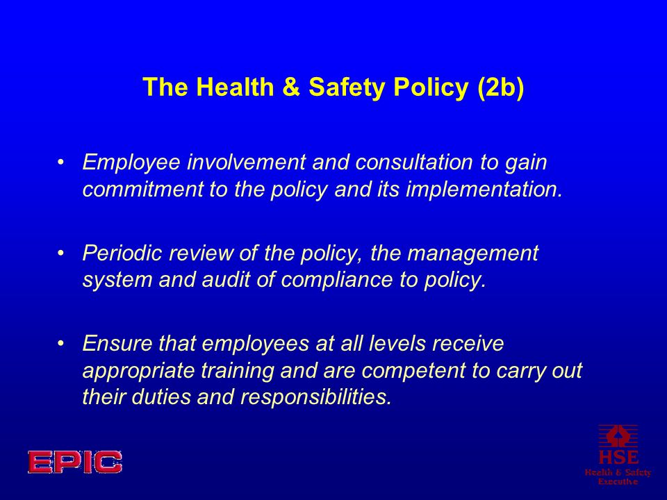 The Health & Safety Policy (2b) Employee involvement and consultation to gain commitment to the policy and its implementation.