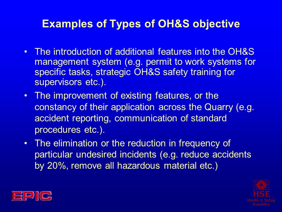 Examples of Types of OH&S objective The introduction of additional features into the OH&S management system (e.g.