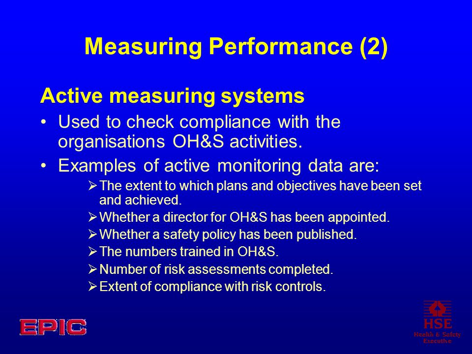Measuring Performance (2) Active measuring systems Used to check compliance with the organisations OH&S activities.
