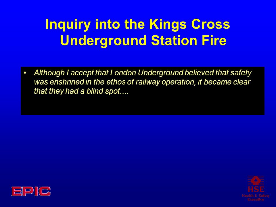 Inquiry into the Kings Cross Underground Station Fire Although I accept that London Underground believed that safety was enshrined in the ethos of rai