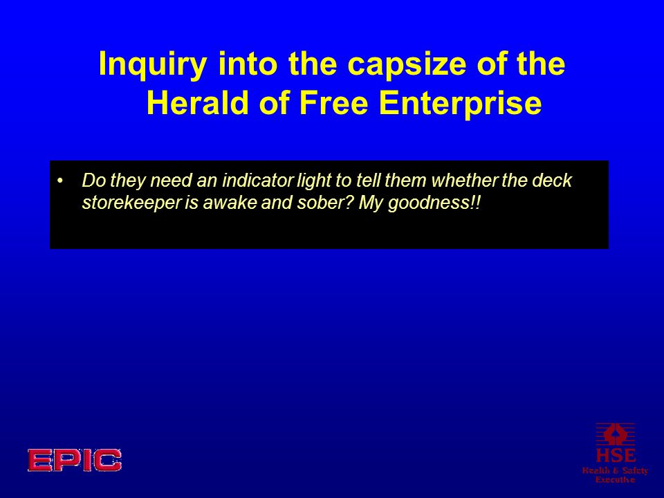 Inquiry into the capsize of the Herald of Free Enterprise Do they need an indicator light to tell them whether the deck storekeeper is awake and sober