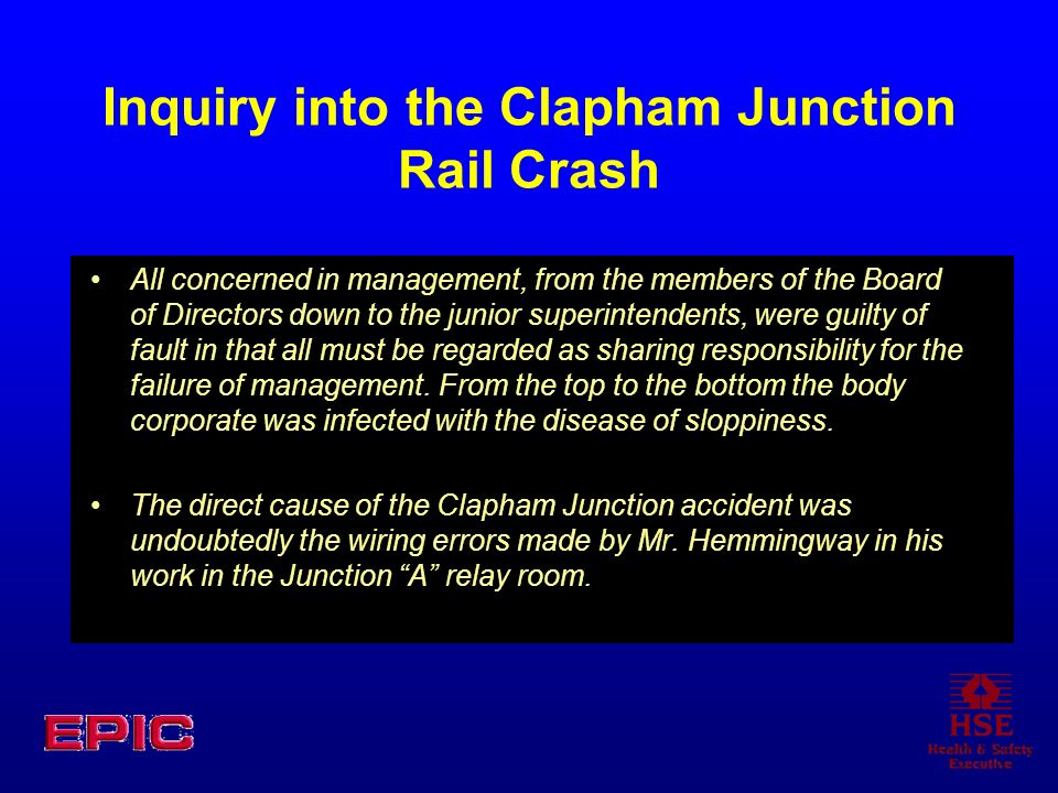 Inquiry into the Clapham Junction Rail Crash All concerned in management, from the members of the Board of Directors down to the junior superintendent