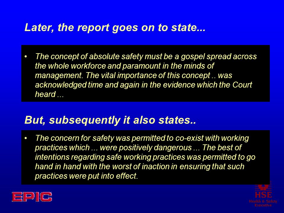 Later, the report goes on to state... The concept of absolute safety must be a gospel spread across the whole workforce and paramount in the minds of