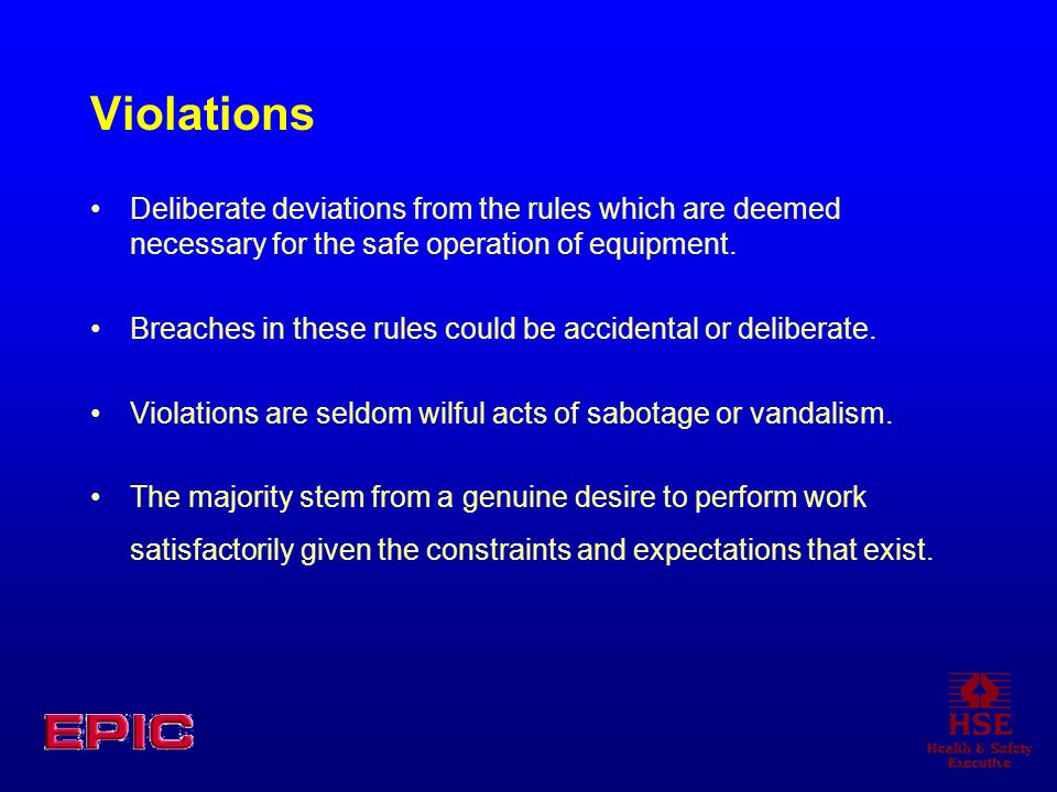 Violations Deliberate deviations from the rules which are deemed necessary for the safe operation of equipment. Breaches in these rules could be accid