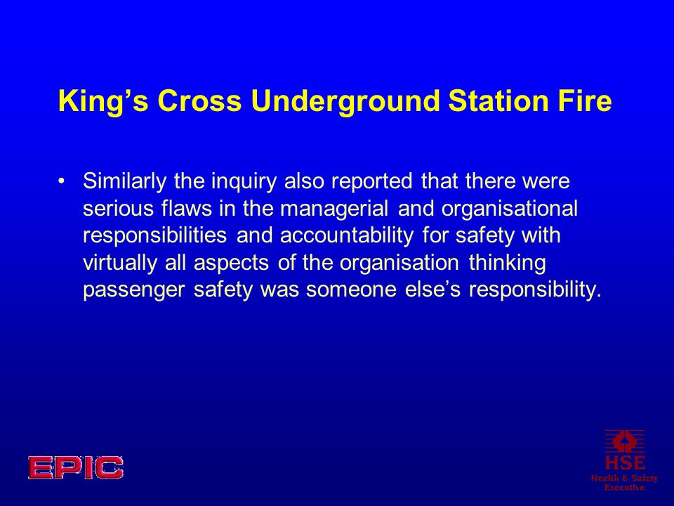 Kings Cross Underground Station Fire Similarly the inquiry also reported that there were serious flaws in the managerial and organisational responsibi
