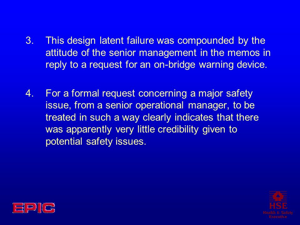 3.This design latent failure was compounded by the attitude of the senior management in the memos in reply to a request for an on-bridge warning devic
