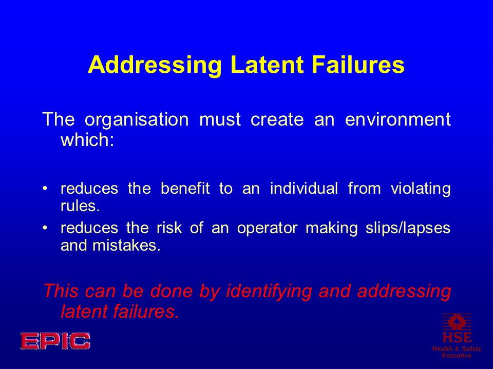 Addressing Latent Failures The organisation must create an environment which: reduces the benefit to an individual from violating rules. reduces the r
