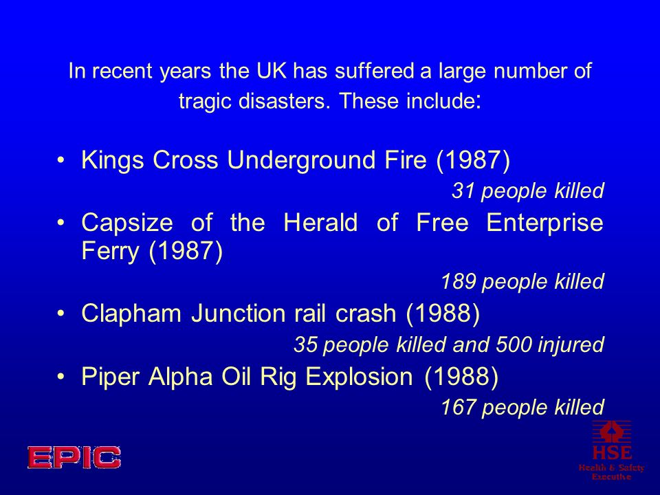 In recent years the UK has suffered a large number of tragic disasters. These include : Kings Cross Underground Fire (1987) 31 people killed Capsize o