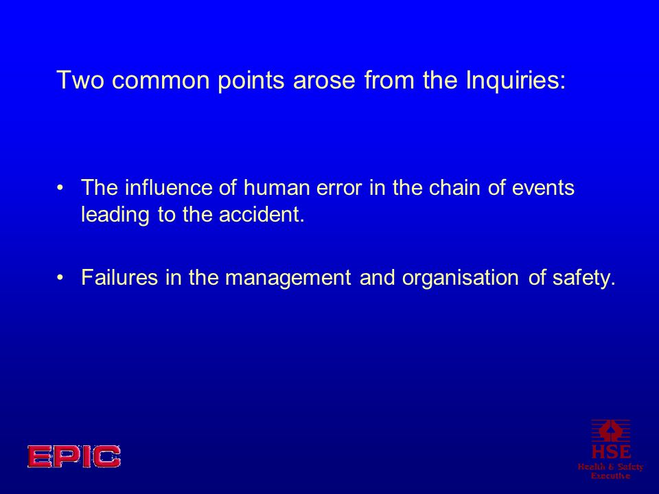 Two common points arose from the Inquiries: The influence of human error in the chain of events leading to the accident. Failures in the management an