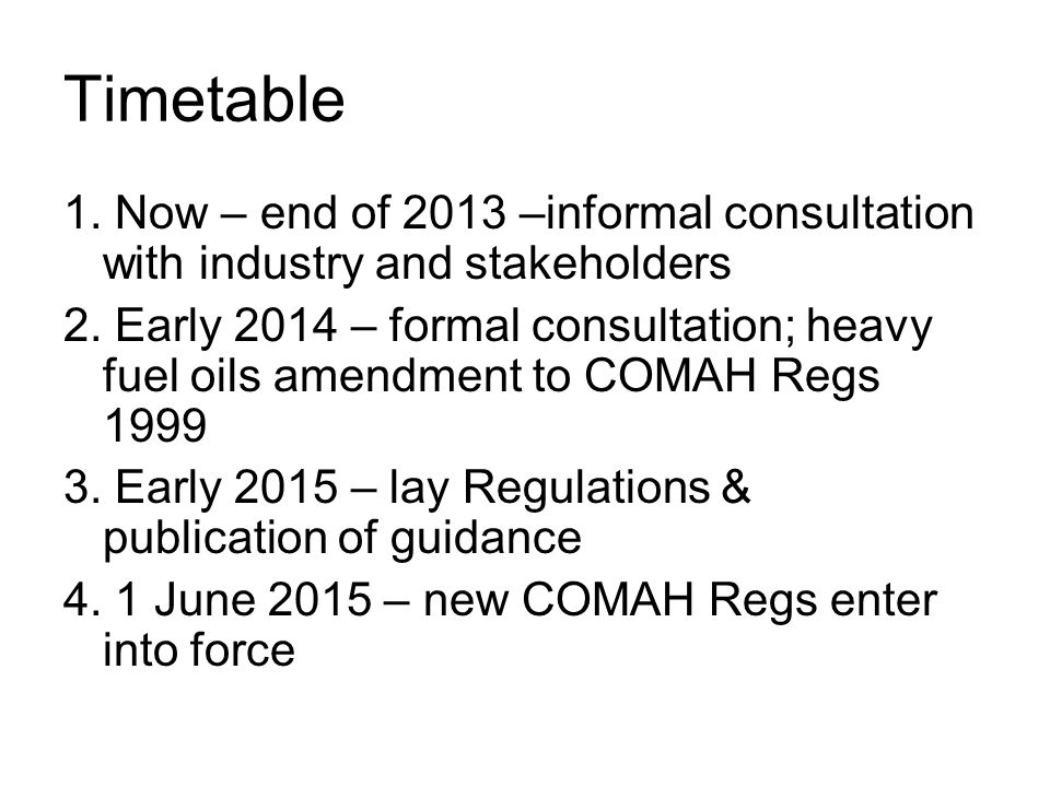 Timetable 1.Now – end of 2013 –informal consultation with industry and stakeholders 2.