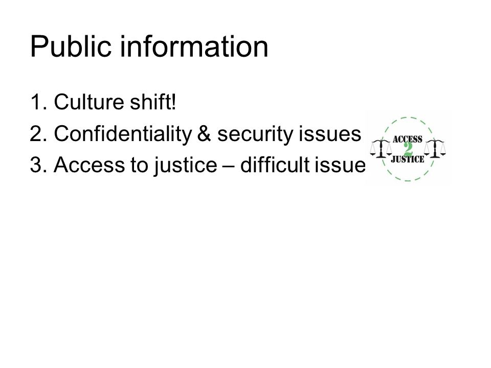 Public information 1.Culture shift. 2. Confidentiality & security issues 3.
