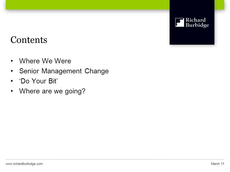 www.richardburbidge.comMarch 11 Contents Where We Were Senior Management Change Do Your Bit Where are we going