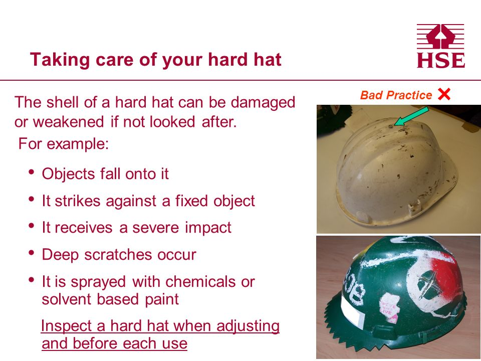 Taking care of your hard hat For example: Objects fall onto it It strikes against a fixed object It receives a severe impact Deep scratches occur It i