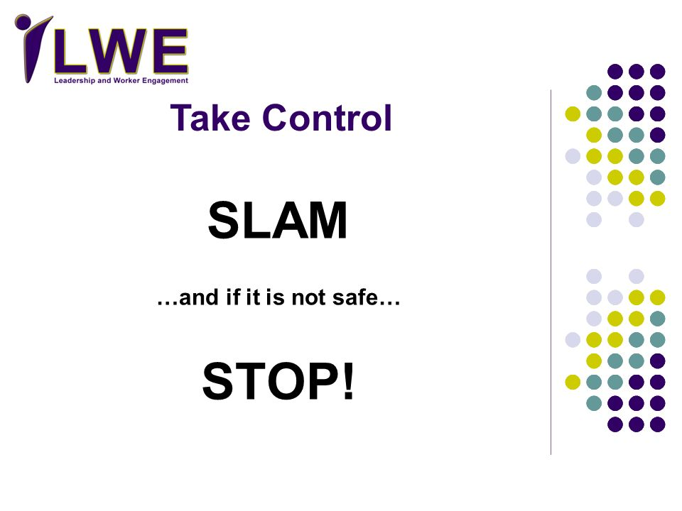SLAM …and if it is not safe… STOP! Take Control
