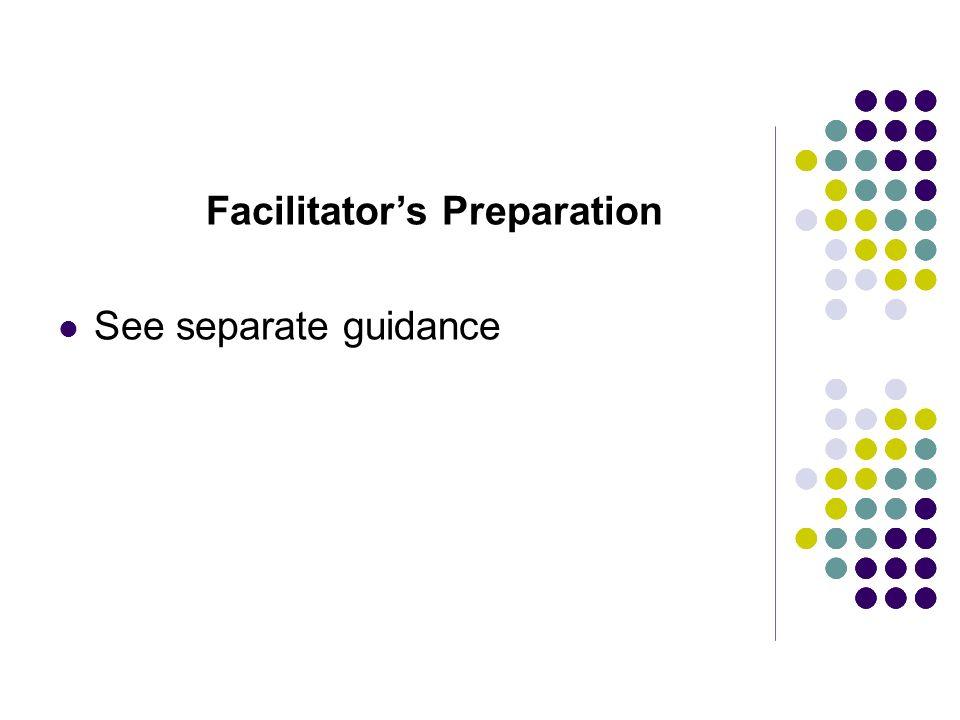 Facilitators Preparation See separate guidance