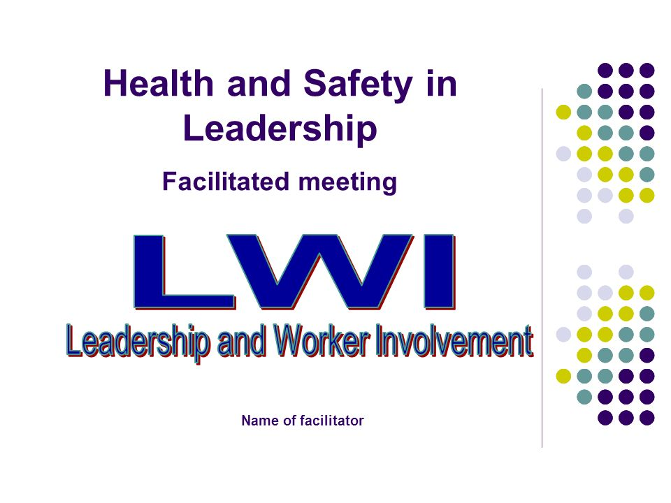 Health and Safety in Leadership Facilitated meeting Name of facilitator