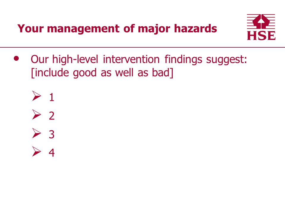 Your management of major hazards Our high-level intervention findings suggest: [include good as well as bad]
