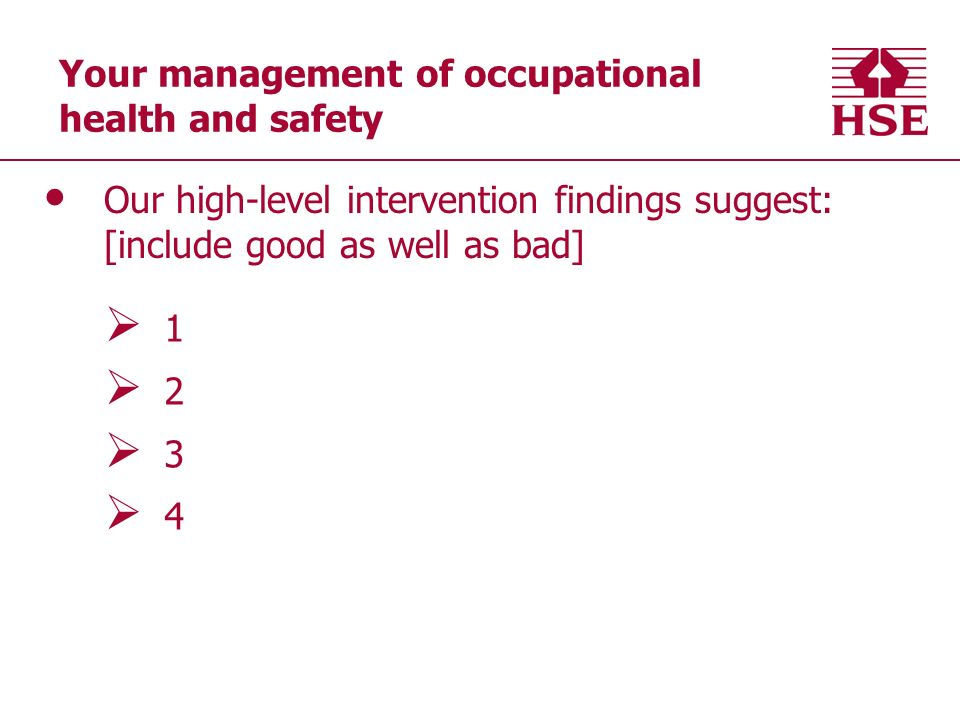 Your management of occupational health and safety Our high-level intervention findings suggest: [include good as well as bad]