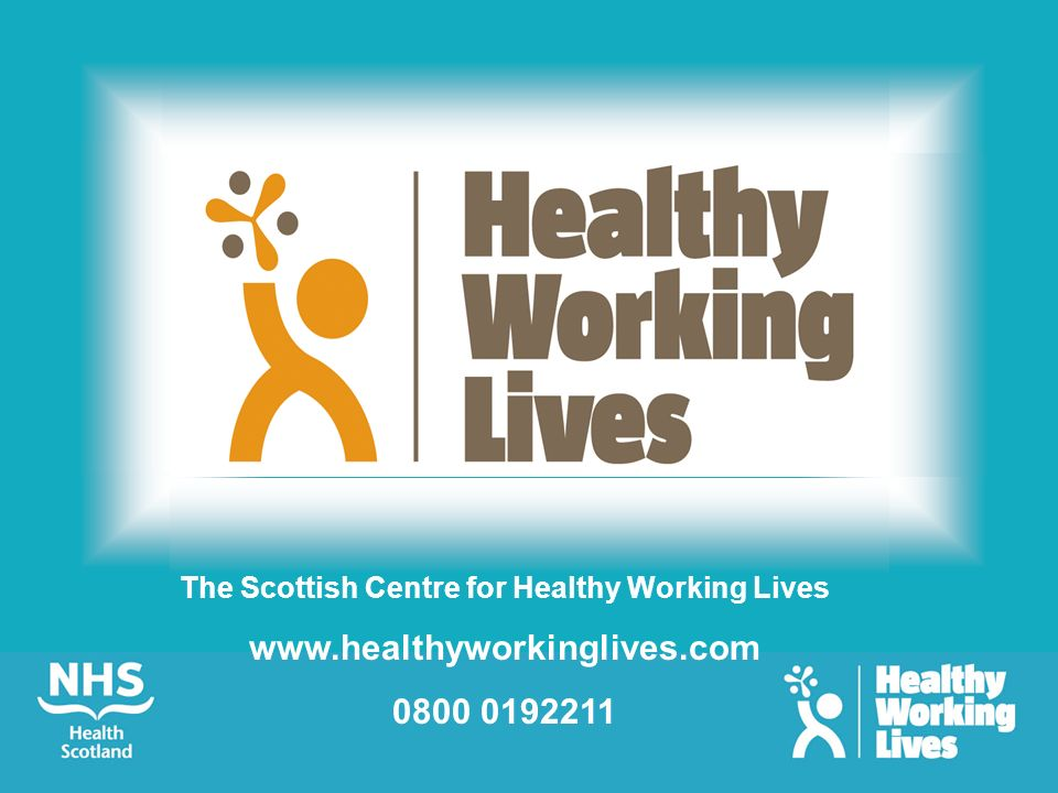 The Scottish Centre for Healthy Working Lives www.healthyworkinglives.com 0800 0192211