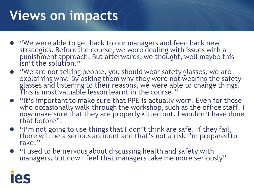 Views on impacts We were able to get back to our managers and feed back new strategies.