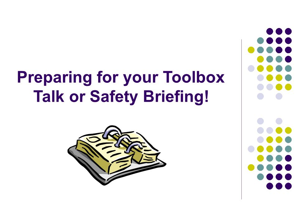 Preparing for your Toolbox Talk or Safety Briefing!