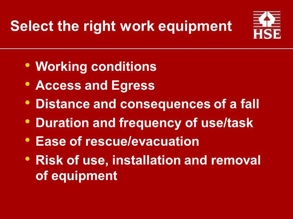 Working conditions Access and Egress Distance and consequences of a fall Duration and frequency of use/task Ease of rescue/evacuation Risk of use, ins