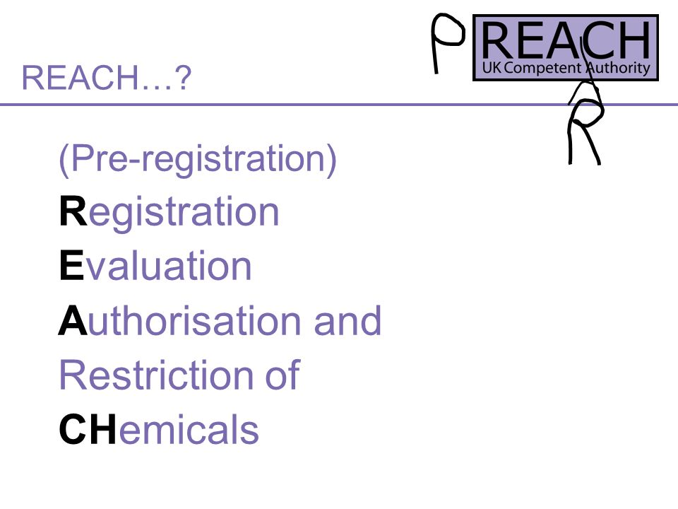 REACH… (Pre-registration) Registration Evaluation Authorisation and Restriction of CHemicals