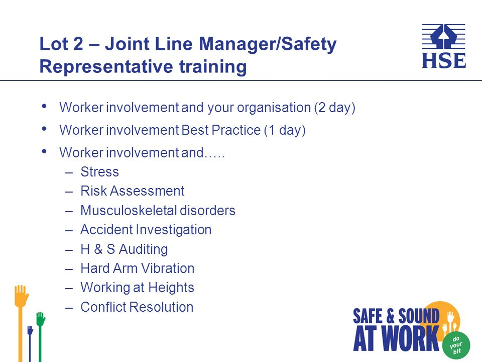 Lot 2 – Joint Line Manager/Safety Representative training Worker involvement and your organisation (2 day) Worker involvement Best Practice (1 day) Worker involvement and…..