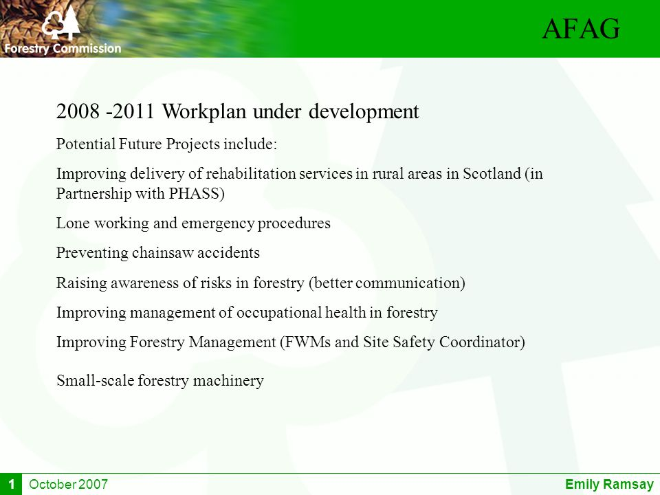 October 2007Emily Ramsay1 AFAG 2008 -2011 Workplan under development Potential Future Projects include: Improving delivery of rehabilitation services