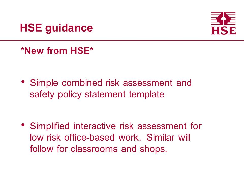 HSE guidance *New from HSE* Simple combined risk assessment and safety policy statement template Simplified interactive risk assessment for low risk office-based work.