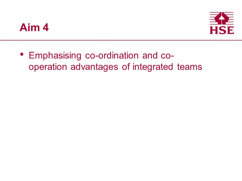 Aim 4 Emphasising co-ordination and co- operation advantages of integrated teams