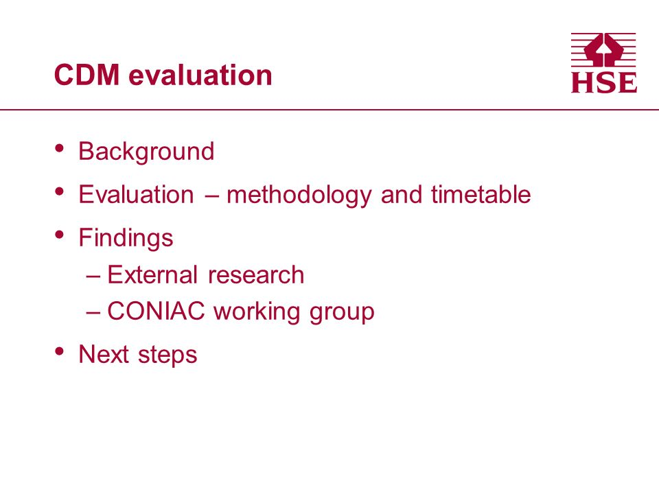 CDM evaluation Background Evaluation – methodology and timetable Findings –External research –CONIAC working group Next steps