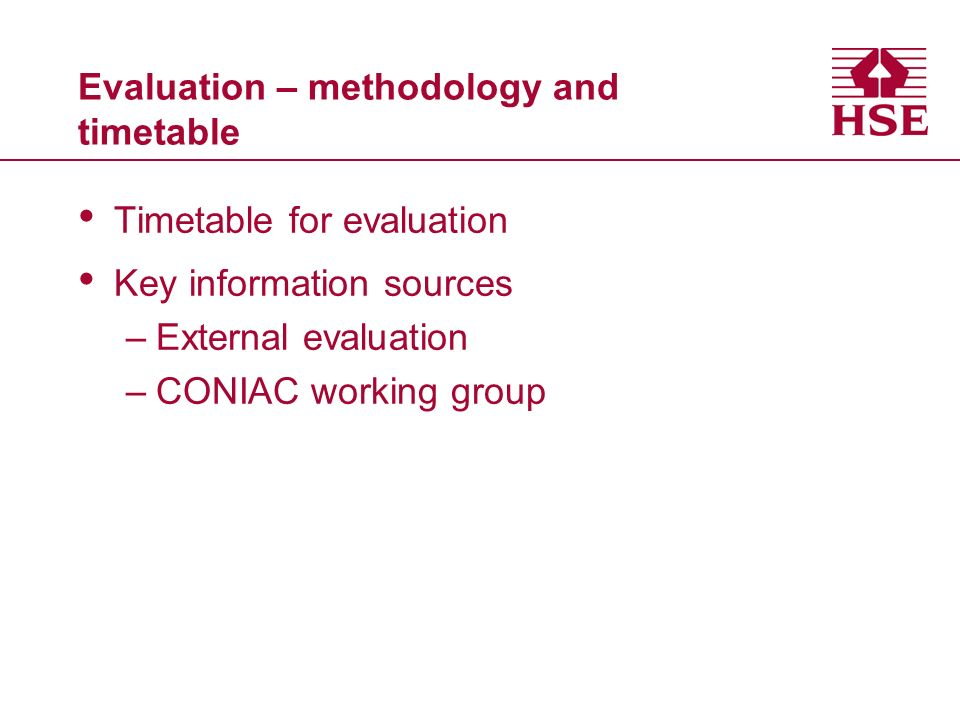 Evaluation – methodology and timetable Timetable for evaluation Key information sources –External evaluation –CONIAC working group