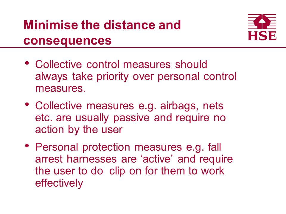 Minimise the distance and consequences Collective control measures should always take priority over personal control measures.