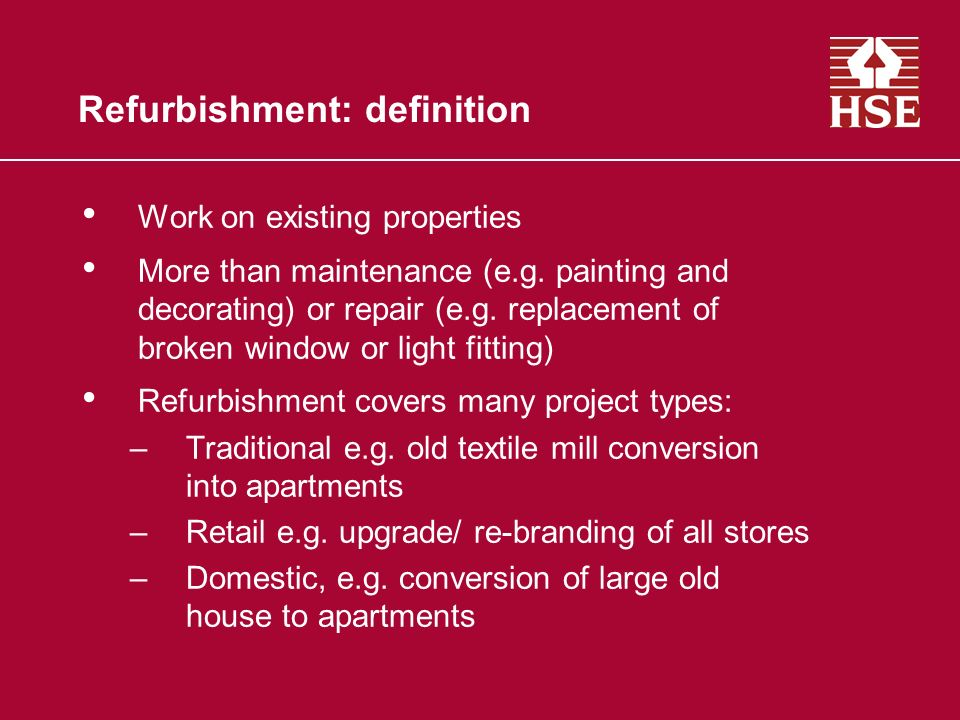 Refurbishment: definition Work on existing properties More than maintenance (e.g.