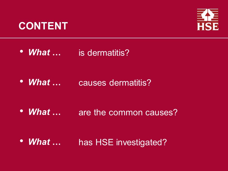 CONTENT What … is dermatitis causes dermatitis are the common causes has HSE investigated