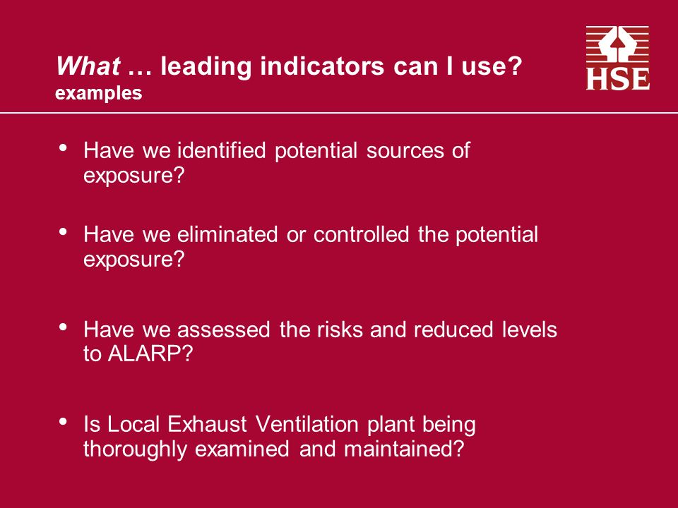 What … leading indicators can I use. examples Have we identified potential sources of exposure.