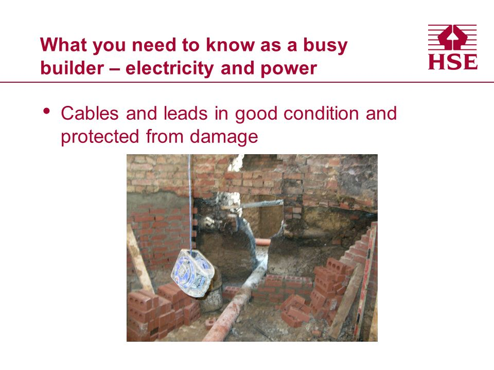 What you need to know as a busy builder – electricity and power Cables and leads in good condition and protected from damage