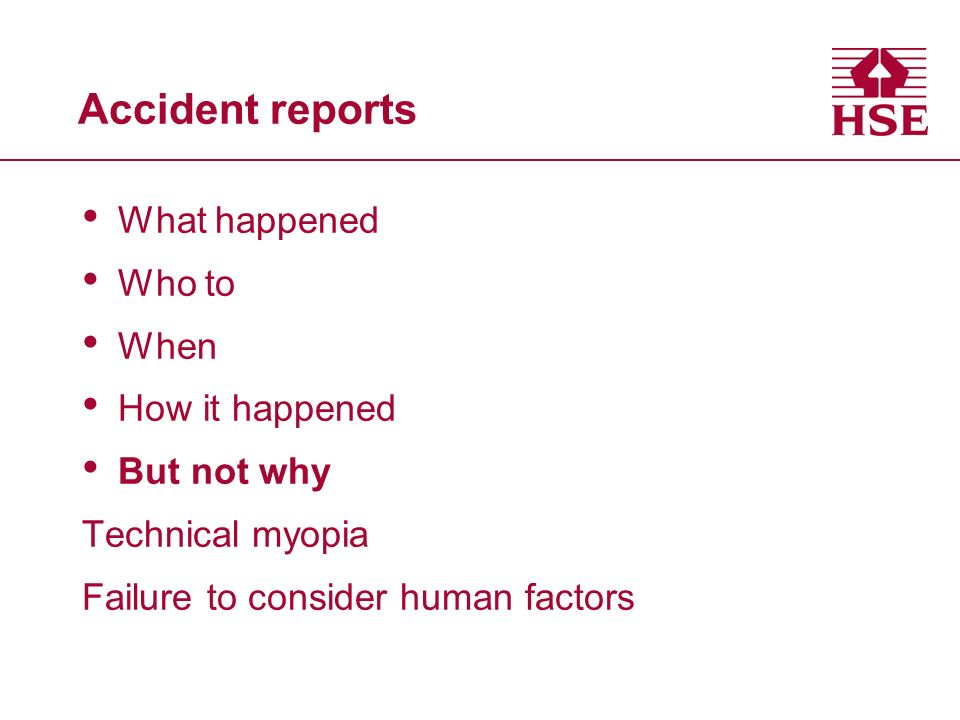 Accident reports What happened Who to When How it happened But not why Technical myopia Failure to consider human factors