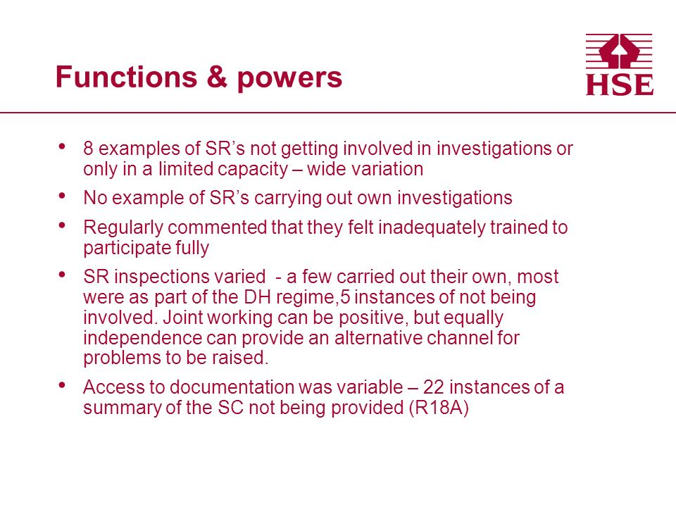 Functions & powers 8 examples of SRs not getting involved in investigations or only in a limited capacity – wide variation No example of SRs carrying