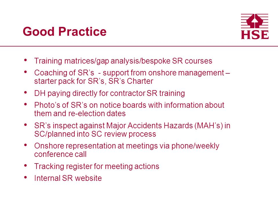 Good Practice Training matrices/gap analysis/bespoke SR courses Coaching of SRs - support from onshore management – starter pack for SRs, SRs Charter